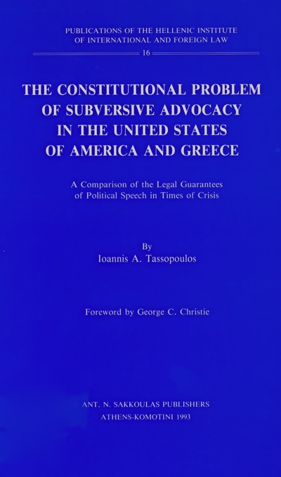 The Constitutional Problem of Subversive Advocacy in the United States of America and Greece. A Comparison of the Legal Guarantees of Political Speech in Times of Crisis