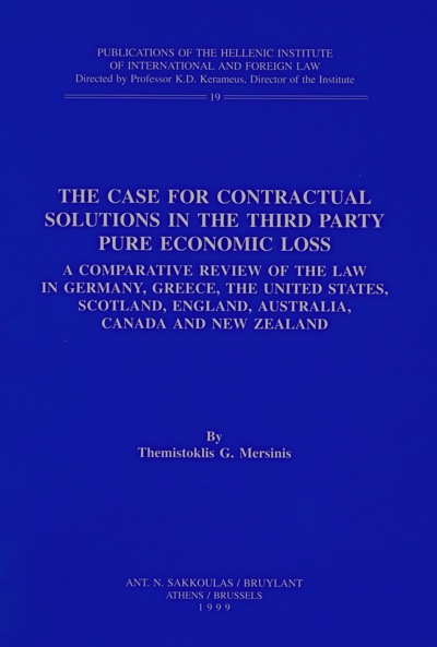 The Case for Contractual Solutions in the Third Party Pure Economic Loss. A Comparative Review of the Law in Germany, Greece, the United States, Scotland, England Australia, Canada and New Zealand